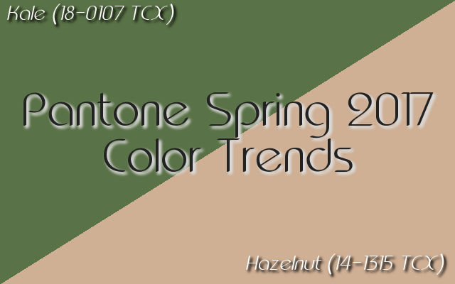Pantone Spring 2017 color trends: Kale and Hazelnut bring us back to nature.