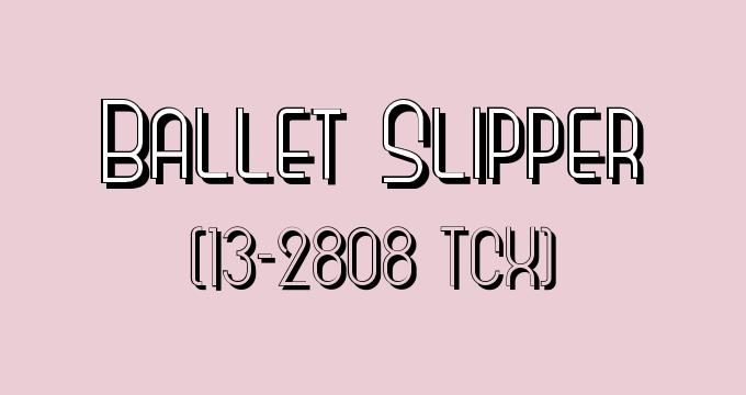 Ballet Slipper (Pantone 13-2808 TCX):