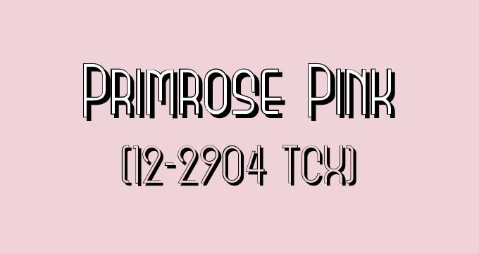 Primrose Pink (Pantone 12-2904 TCX).